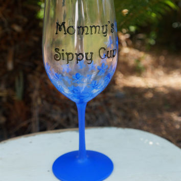 Mommy's Sippy Cup Wine Glass - Hand Painted Wine Glass