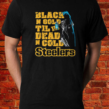 Steelers, Pittsburgh Steelers Shirt, Steelers Black n Gold Til Im Dead n Cold Tshirt