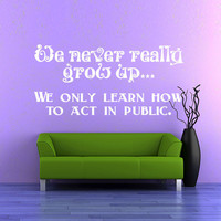 We Never Really Grow Up Wall Decal