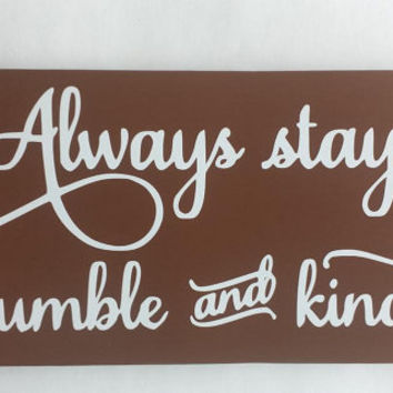 Always Stay Humble And Kind - Wood/Vinyl Sign