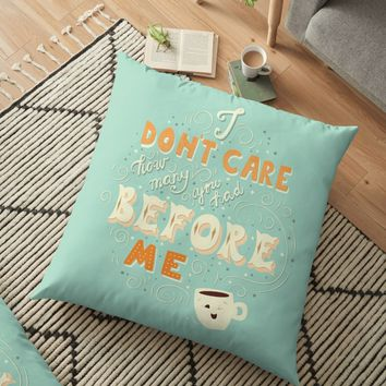 'I don't care how many you had before me poster design' Floor Pillow by BlueLela