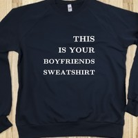 THIS IS YOUR BOYFRIENDS SWEATSHIRT