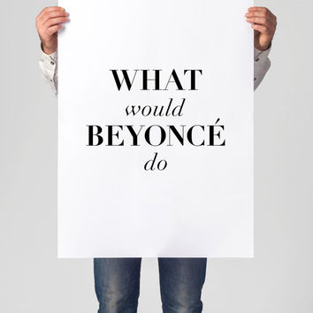 """Art Digital Print Poster """"What Would Beyonce Do"""" Typography Motivation Inspiration Home Decor Giclee Screenprint Letterpress Style"""