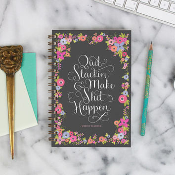 "2016 Weekly Planner ""Quit Slackin' and Make Sh*t Happen"" with monthly spreads, back pocket, stickers, adhesive tabs and more"