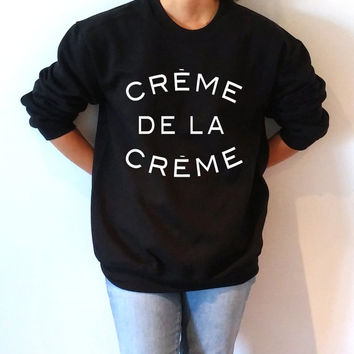 Creme de la creme  Sweatshirt Unisex , teen sweatshirt, teen jumper, slogan jumper, teen clothes, tumblr sweatshirt, funny sweatshirt