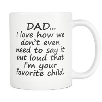 DAD I Love HOW I'M YOUR FAVORITE * Funny Gift Coffee Mug for Father's Day * White Coffee Mug 11oz.