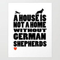 A House is Not a Home Without German Shepherds Art Print by Climbing Mountains Art