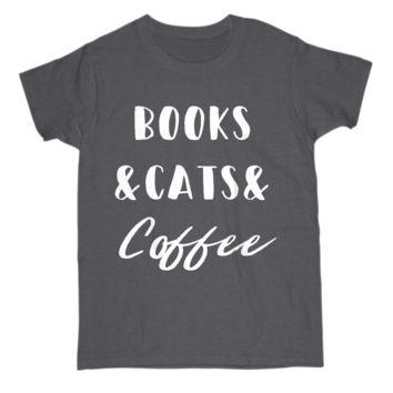 Books and Cats and Coffee Lover Funny Gift Womens Tee Shirt