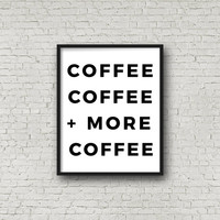 Coffee Coffee + More Coffee, Kitchen Art, Kitchen Sign, Black And White, Typography Poster, Coffee Prints, Kitchen Decor, Minimalist Decor