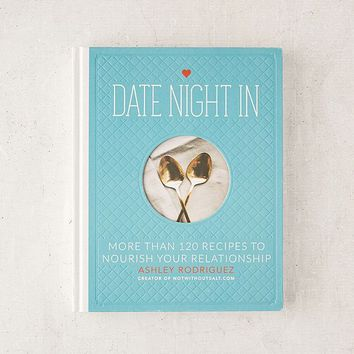 Date Night In: 120 Recipes to Nourish Your Relationship By Ashley Rodriguez | Urban Outfitters