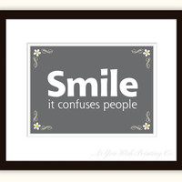 Smile It Confuses People 5x7 Print Charcoal by AsYouWishPrinting