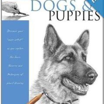 "Drawing Made Easy: Dogs and Puppies: Discover your ""inner artist"" as you explore the basic theories and techniques of pencil drawing Paperback"