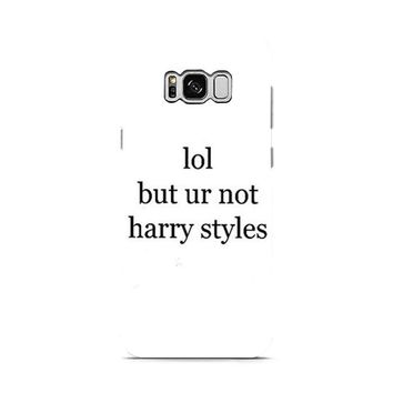Lol But Ur Not Harry Styles Samsung Galaxy S8 | Galaxy S8 Plus Case