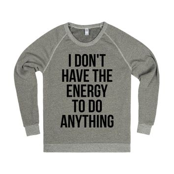 I don't have the energy to do anything Sweater Sweatshirt