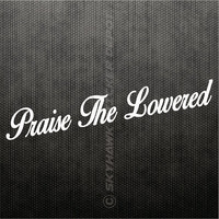 Praise The Lowered Funny Bumper Sticker Vinyl Decal Slammed Low Sport Car JDM Honda Acura Dope Euro Turbo Drift Tuned