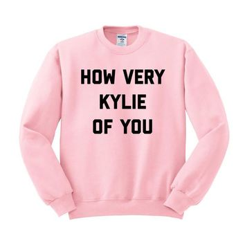 How Very Kylie of You Crewneck Sweatshirt