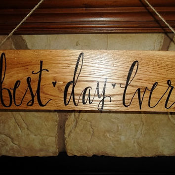 Best Day Ever Sign, Wedding Signs, Rustic Wedding Signs, Engagement Signs,  Anniversary Signs, Rustic Wedding Decor