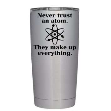 Never Trust an Atom 20 oz Teacher Tumbler