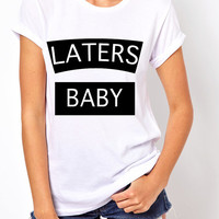LATERS BABY tees.