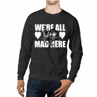 We're All Mad Here Chesire Cat Madness Disney Unisex Sweaters - 54R Sweater