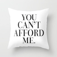 You can't afford me vogue typography Throw Pillow by RexLambo | Society6
