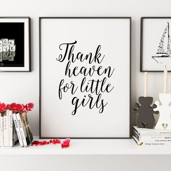 PRINTABLE Art,Thank Heaven For Little Girls,Nursery Girls,Gift For Her,Quote Prints,Wall Art,Women Gifts,Typography Print,Dorm Room Decor