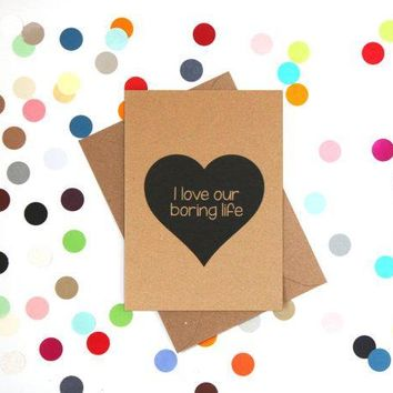 I Love Our Boring Life Funny Anniversary Card Valentines Day Card Love Card FREE SHIPPING
