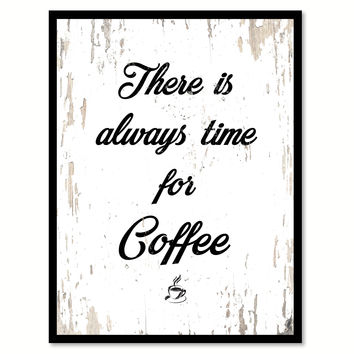 There Is Always Time For Coffee Quote Saying Canvas Print with Picture Frame