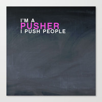 I'm A Pusher I PUSH People! quote from the movie Mean Girls Canvas Print by AllieR