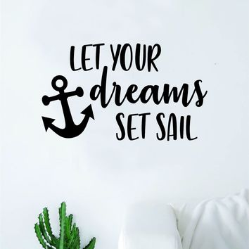 Let Your Dreams Set Sail V2 Decal Sticker Wall Vinyl Art Wall Bedroom Room Home Decor Inspirational Teen Nursery Anchor