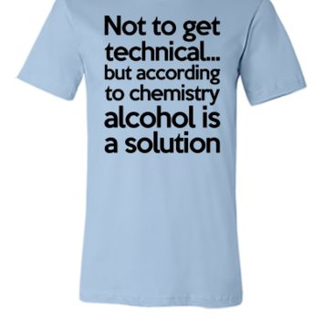 Alcohol Is A Solution - Unisex T-shirt