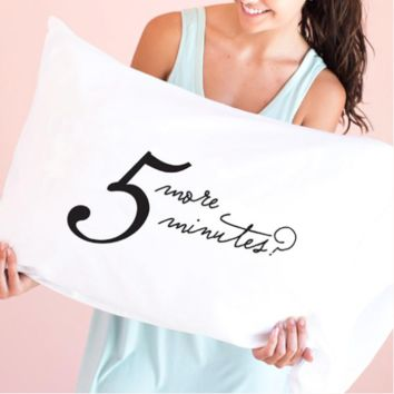 """5 More Minutes"" Pillowcase"