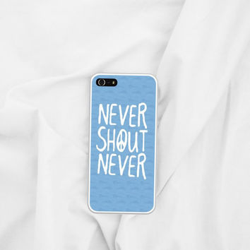 Never Shout Never Phone Case iPhone5, 5s, 4, 4s, Samsung Galaxy S3 S4