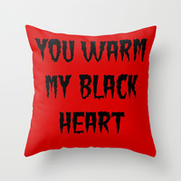 YOU WARM MY BLACK HEART Throw Pillow by Simply Wretched