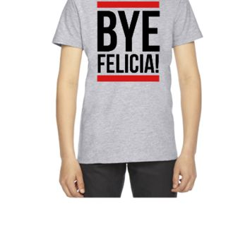 Bye Felicia! - Youth T-shirt