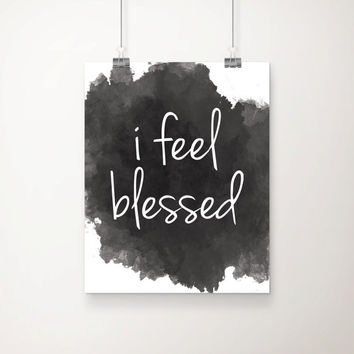 I Feel Blessed Watercolor Splash Art Print - Home Decor - Office Wall Art - Dorm Art - Vanity Decor