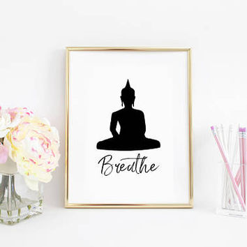 Breathe,Printable Art,Relax Sign,Meditation Quote,Zen Art,Yoga Quote,Positive Quote,BUDDHA WALL ART, Buddha Decor,Let That Shit Go,Quotes