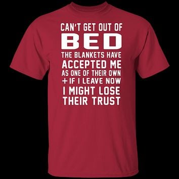 Can't Get Out Of Bed The Blankets Have Accepted Me T-Shirt