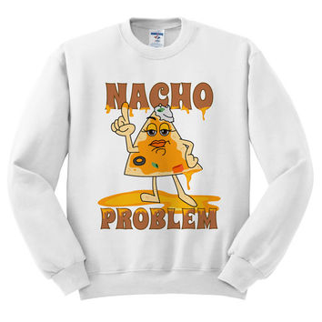 White Crewneck - Nacho Problem - Sweatshirt Sweater Jumper Pullover Beach Spring Summer Outfit Food Pun Funny