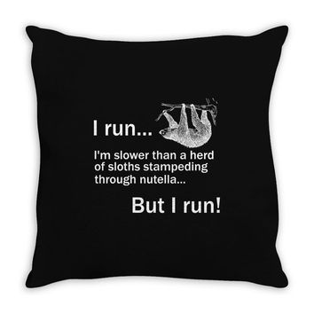 I RUN. I'm Slower Than A Herd Of Sloths Stampeding Through Nutella, Bu Throw Pillow