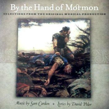 By the Hand of Mormon; Selections From the Original Musical Production