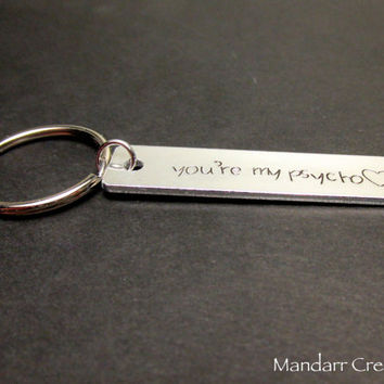 You're My Psycho, Quirky Couples Gift, Hand Stamped Aluminum Keychain, Valentines Gift, Best Friends