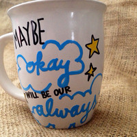 Maybe Okay will be our Always The Fault In Our Stars Coffee Mug  // 14 oz hand painted design