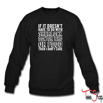No Sherlock, Doctor Who, Or Food Then I Dont Care sweatshirt