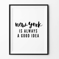 New yourk print, wall art, poster, city poster, typography quote, wall decor, home decor, black and white, new york is always a good idea