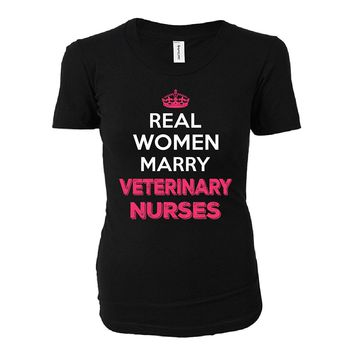 Real Women Marry Veterinary Nurses. Cool Gift - Ladies T-shirt
