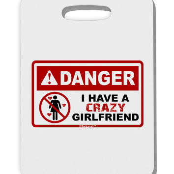 Danger - Crazy Girlfriend Thick Plastic Luggage Tag