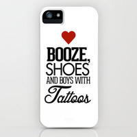Love Shoes, Booze and Boys with Tattoos iPhone Case by Rex Lambo | Society6