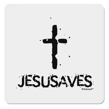 "JESUSAVES - Jesus Saves Cross Design 4x4"" Square Sticker by TooLoud"