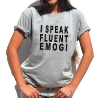I speak fluent Emoji shirt unisex t-shirt lol Tumblr Emoji party shirt Sassy shirt for teens teenagers girls and boys